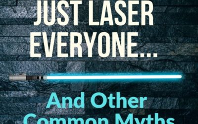 """They Will Just Laser Everyone,"" And Other Common Myths, Part 1."